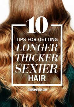 10 Tips for Getting Longer, Thicker, Sexier Hair