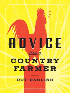 Dishing out wity one-liners and old-fashioned country logic the same way an old camp cook dishes out beans and biscuits, Roy English's Advice from a Country Farmer is simply this—no-nonsense humor and wisdom from a country gentleman schooled in common sense and kindness.    • Most farmers work only half a day; the other twelve hours they do other stuff.    • When you wallow with pigs, expect to get dirty.    • Don't skinny dip with snapping turtles.