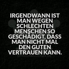 Spruchbilder24.de - Die besten Sprüche, Zitate und Fakten als Bilder!: Irgendwann ist man wegen schlechten Menschen so geschädigt, dass man nicht mal den Guten vertrauen kann.