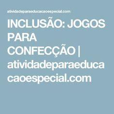 INCLUSÃO: JOGOS PARA CONFECÇÃO | atividadeparaeducacaoespecial.com