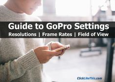 clicklikethis.com | Guide to #gopro settings. Post covers resolutions,frame rates and field of view. #goprotips #goprophotography