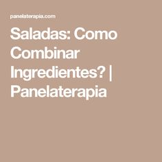Saladas: Como Combinar Ingredientes?  |   Panelaterapia