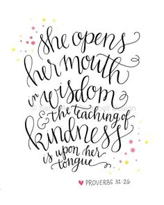 "Proverbs 31 Woman (Print): ""She opens her mouth in wisdom, and the teaching of kindness is upon her tongue."""