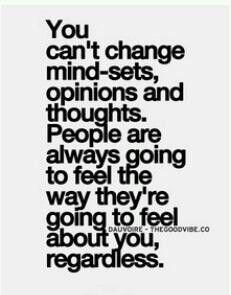 People are going to feel the way they're going to feel, no matter what!