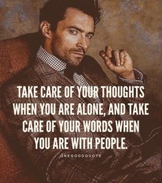 """""""Take care of your thoughts when you are alone, and take care of your words when you are with people"""" Quotable Quotes, Wisdom Quotes, Quotes To Live By, Me Quotes, Motivational Quotes, Inspirational Quotes, Cool Words, Wise Words, Citations Photo"""
