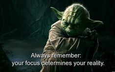 Yoda Wisdom Quotes Always remember your focus determines your reality. :) There…