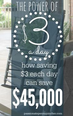 SEE HOW $3 IN SAVINGS A DAY MIGHT JUST SAVE YOU $45,000.. No gimmicks, just simple math that you can make work for you!!!!!