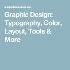 Graphic Design: Typography, Color, Layout, Tools & More