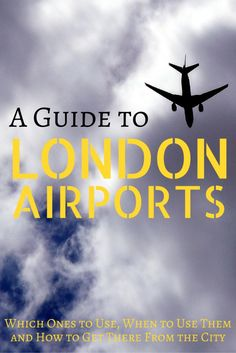 A Guide to London Airports: Which ones to use, when to use them and how to get there from the city