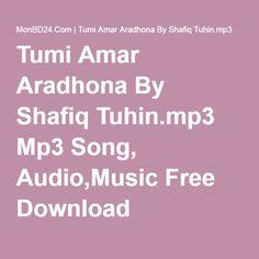 Tumi Amar Aradhona By Shafiq Tuhin.mp3 Mp3 Song, Audio,Music Free Download