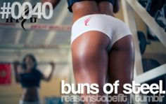 have buns of steel