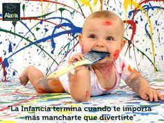 La infancia termina cuando te importa más mancharte que divertirte. www.alaya.es