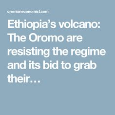 Ethiopia's volcano: The Oromo are resisting the regime and its bid to grab their…