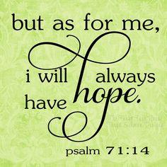 always have hope and faith no matter what. Favorite Bible Verses, Bible Verses Quotes, Bible Scriptures, Healing Scriptures, Bible Psalms, Biblical Verses, Faith Quotes, Great Quotes, Quotes To Live By