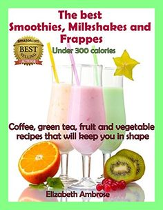The best Smoothies, Milkshakes and Frappes Under 300 Calories: Coffee, green tea, fruit and vegetable recipes that will keep you in shape by Elizabeth Ambrose http://smile.amazon.com/dp/B00JPBQUTA/ref=cm_sw_r_pi_dp_AtpTvb0MCR0MH