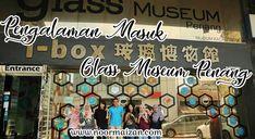Pengalaman Masuk Glass Museum Penang (I-Box)