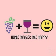 Wine makes me happy!