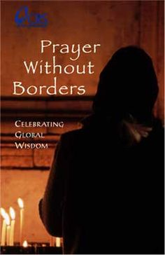 Prayer Without Borders, Celebrating Global Wisdom: Prayers, wisdom stories and reflections from more than 25 countries where Catholic Relief Services works are set among stunning photos of the people the agency serves.