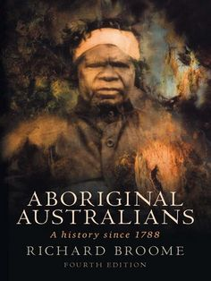 """Read """"Aboriginal Australians A history since by Richard Broome available from Rakuten Kobo. 'In this book Richard Broome has managed an enviable achievement. The vast sweeping story of Aboriginal Australia from Aboriginal Education, Aboriginal Culture, Aboriginal People, Aboriginal Language, Indigenous Education, Australian Aboriginal History, Australian Aboriginals, Winners And Losers, This Is A Book"""