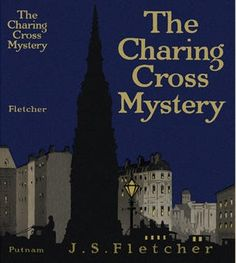 Pretty Sinister Books - The Charing Cross Mystery by J.S. Fletcher