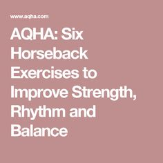 AQHA: Six Horseback Exercises to Improve Strength, Rhythm and Balance