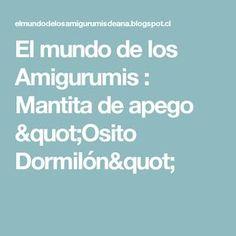 """El mundo de los Amigurumis : Mantita de apego """"Osito Dormilón"""""""