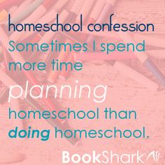 Homeschool Confession: Sometimes I spend more time planning homeschool than doing homeschool.