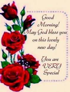 Good Morning. May God Bless You On This New Lovely Day. You Are Very Special.