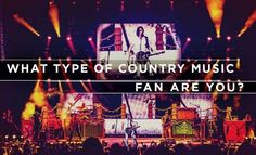 QUIZ: http://www.countryoutfitter.com/style/what-type-of-country-music-fan-are-you/