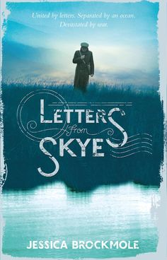 LETTERS FROM SKYE, by Jessica Brockmole: 'The beauty of Scotland, the tragedy of war, the longings of the heart, and the struggles of a family torn apart by disloyalty are brilliantly drawn, leaving just enough blanks to be filled by the reader's imagination.' - Publishers Weekly