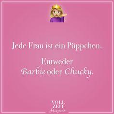 Visual Statements®️️ Jede Frau ist ein Püppchen. Entweder Barbie oder Chucky. Sprüche / Zitate / Quotes / Vollzeitprinzessin / Freundschaft / Beziehung / Liebe / lustig / sarkastisch / witzig / Ironie / Diva