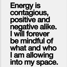 Be mindful of the energy you allow into your space.