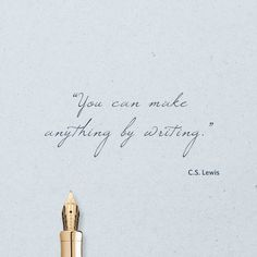 """You can make anything by writing."" - C.S. Lewis"
