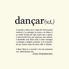 Dane-se o mundo . Words Quotes, Me Quotes, Dance Quotes, Learn To Dance, Words Worth, Just Dance, Meaningful Words, New Words, Pole Dancing