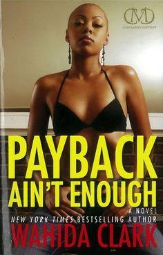 Payback Ain't Enough: Payback 3 by Wahida Clark, http://www.amazon.com/dp/1936399113/ref=cm_sw_r_pi_dp_ys62qb0ZXFCQ9