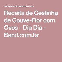 Receita de Cestinha de Couve-Flor com Ovos - Dia Dia - Band.com.br