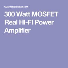 300 Watt MOSFET Real HI-FI Power Amplifier