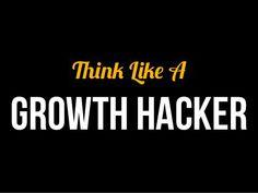Think Like A Growth Hacker