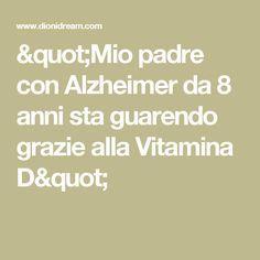 """Mio padre con Alzheimer da 8 anni sta guarendo grazie alla Vitamina D"" Alzheimer, Thai Chi, Reiki, The Cure, Stress, Math Equations, Health, Bathroom Ideas, History"