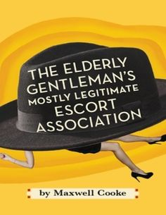 The Elderly Gentlemen's Mostly Legitimate Escort Association by Maxwell Cooke