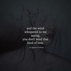 and the wind whispered to me saying you don't need that kind of love. via (http://ift.tt/2jujbV1)