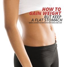 Gain weight without any additional fat or bloating on your stomach...