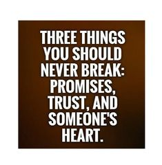 Three things you should never break:promises,trust and someone's heart Done Quotes, Trust Quotes, Live Love Life, Real Life, Dysfunctional Relationships, Golden Rules, Happy Wishes, Broken Quotes, S Quote