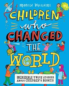 Children Who Changed the World: Incredible True Stories About Children's Rights! by Marcia Williams (Hardback) The Incredible True Story, Amazing, United Nations General Assembly, Canterbury Tales, Malala Yousafzai, Book Catalogue, Friends Show, Change The World, Great Books