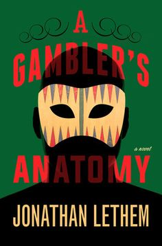 The author of Motherless Brooklyn and The Fortress of Solitude returns with a devilishly entertaining novel about an international backgammon hustler who thinks he's psychic. Too bad about the tumor in his face. | A GAMBLER'S ANATOMY, on sale 10/18/2016