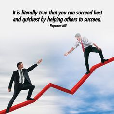 It is literally true that you can succeed best and quickest by helping others to succeed. - Napoleon Hill http://www.networkmarketingpaysmebig.com/
