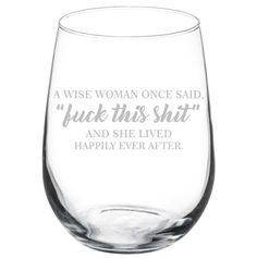 Wine Glass Goblet A Wise Woman Once Said Explicit And She Lived Happily Ever After Funny oz Stemless) Funny Wine Glasses, Red Wine Glasses, Stemless Wine Glasses, Diy Glasses, Wine Glass Sayings, Wine Glass Crafts, Wine Quotes, Expensive Wine, Personalized Wine