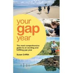 Your Gap Year: The Most Comprehensive Guide to an Exciting and Fulfilling Gap Year -- by Susan Griffith.  Click the picture to read more.....
