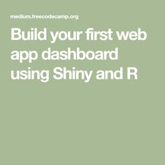 Build your first web app dashboard using Shiny and R