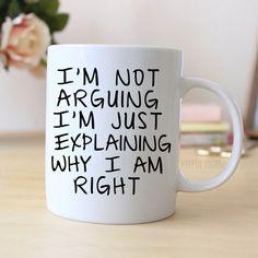 """Funny Coffee Mug says """"I'm not arguing I'm just explaining why I am right""""…"""